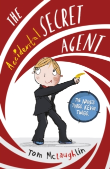 The Accidental Secret Agent - Tom McLaughlin - Children's Author