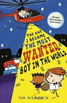 The day I became the most wanted boy in the world - Tom McLaughlin - Children's Author