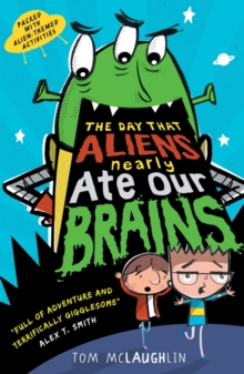 The day the aliens nearly ate our brains - Tom McLaughlin - Children's Author