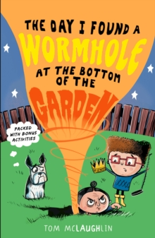 The day I found a wormhole at the bottom of the garden - Tom McLaughlin - Children's Author