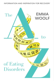 Emma Woolf - Author - A to Z of Eating Disorders